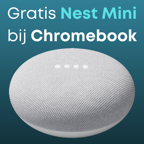 Gratis Nest Mini bij Chromebook